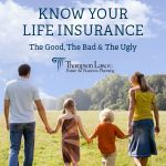 Knowing Your Life Insurance: The Good, The Bad & The Ugly