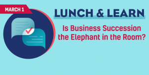 Lunch & Learn: Is Business Succession the Elephant in the Room?