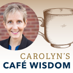 Carolyn's Coffee Wisdom